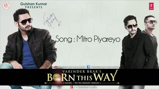 MITRO PIYAREYO - BY VARINDER BRAR & YO YO HONEY SINGH - BORN THIS WAY (Punjabi Song 2012)