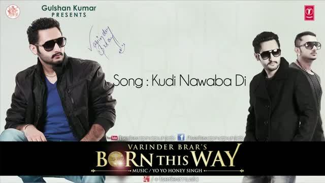 KUDI NAWABA DI - BY VARINDER BRAR & YO YO HONEY SINGH - BORN THIS WAY