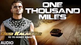 One Thousand Miles (Full AUDIO Song) - Yo Yo Honey Singh | Desi Kalakaar