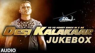 Desi Kalakaar Full AUDIO Songs JUKEBOX - Yo Yo Honey Singh | Stardom, Love Dose, One Thousand Miles
