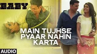 Main Tujhse Pyaar Nahin Karta (Male) FULL AUDIO Song | Papon | Baby-Releasing on 23rd January 2015