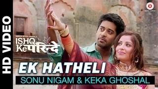 Ek Hatheli Song - Ishq Ke Parindey (2015) - Sonu Nigam & Keka Ghoshal | Rishi Verma & Priyanka Mehta