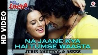 Na Jaane Kya Hai Tumse Waasta Song - Kuch Kuch Locha Hai (2015) - Navdeep Chhabra & Evelyn Sharma
