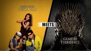 Game of Thrones - Kuch Kuch Hota Hai | MOB [Ep 01]