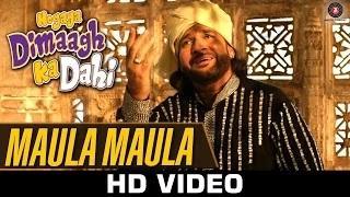 Maula Maula Song - Hogaya Dimaagh Ka Dahi (2015) | Kailash Kher & Fauzia Arshi
