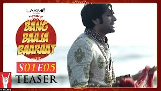 Bang Baaja Baaraat Teaser - Season 1 | Episode 5