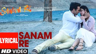 SANAM RE Title Song (LYRICAL) Sanam Re (2016) | Pulkit Samrat, Yami Gautam, Divya Khosla Kumar