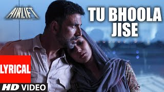 TU BHOOLA JISE Lyrical Video | AIRLIFT | Akshay Kumar, Nimrat Kaur | K.K