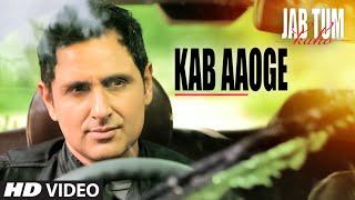 Kab Aaoge Video Song | JAB TUM KAHO | Mohit Chauhan | Parvin Dabas, Ambalika, Shirin Guha