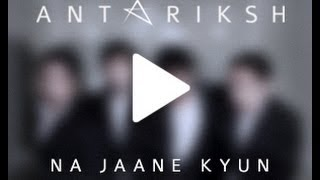 Hindi Rock - Na Jaane Kyun (Official Music Video) - Antariksh - Indian Rock Band - Delhi