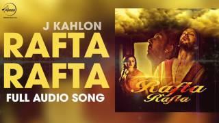 Rafta Rafta ( Full Audio Song ) |  Jay Kahlon | Punjabi Song Collection