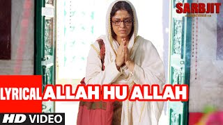 Allah Hu Allah Full Song with Lyrics | SARBJIT | Aishwarya Rai Bachchan, Randeep Hooda, Richa Chadda