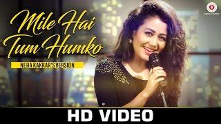Mile Ho Tum - Neha Kakkar's Version  Tony Kakkar