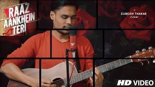 Raaz Aankhein Teri Acoustic Cover - Raaz Reboot - Arijit Singh | Subodh Thakar