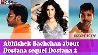 Abhishek Bachchan about Dostana sequel Dostana 2 - Latest film news updates gossips