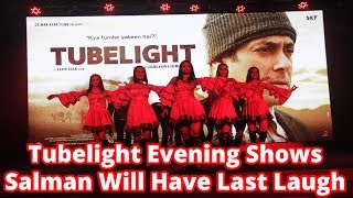 Tubelight Evening Shows || Salman Will Have Last Laugh