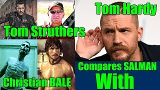 Tom Struthers Compares Salman Khan With Hollywood Actors Christian Bale And Tom Hardy