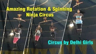 Circus in Delhi | Amazing Rotation and Spinning Ninja Circus by Delhi Girls