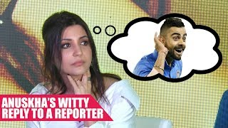Anushka's Witty Reply To A Reporter When Asked About Virat