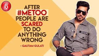 Gautam Gulati- After #MeToo, People Are Scared To Do Anything Wrong