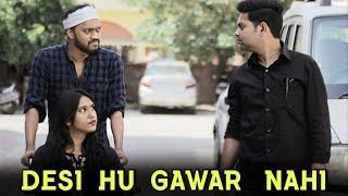 Desi Hu Gawar Nahi    Desi on Top    Desi Desi Na Bolya Kar    Indian Swaggers