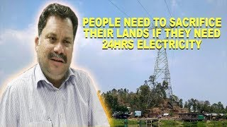 People Need To Sacrifice Their Land If They Need 24hrs Electricity: Cabral