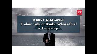 Karvy Quagmire: Broker, Sebi or banks. Whose fault is it anyway?