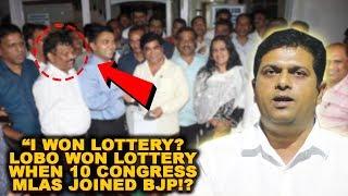 I Won Lottery? Lobo Won Lottery When 10 Congress MLAs Joined BJP! - Jayesh Salgaonkar