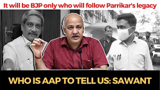 It will be BJP only who will follow Parrikar's legacy, Who is AAP to tell us: Sawant