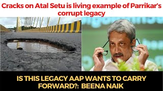 Cracks on Atal Setu is living example of Parrikar's corrupt legacy, Is this legacy AAP wants?