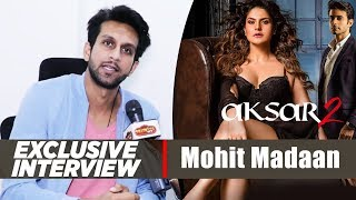 Exclusive Interview With Mohit Madaan | Aksar 2 Movie