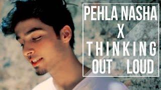Pehla Nasha /Thinking Out Loud I Mashup Cover I Jo jeeta wohi sikandar I Ed Sheeran