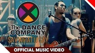 The Dance Company (TDC) - Say What U Say (Official Music Video)