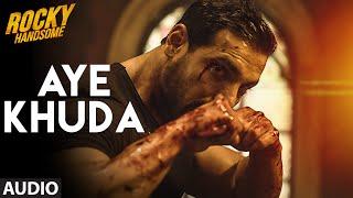 AYE KHUDA (Duet) Full Song (Audio) | ROCKY HANDSOME | John Abraham, Shruti Haasan