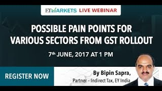 GST ahead- Possible pain points for various sectors from GST rollout | Full Webinar