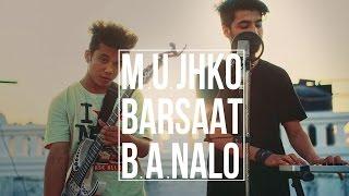 Mujhko Barsaat Bana Lo | Cover By Karan Nawani & Paritosh Thapa |  JUNOONIYAT