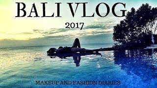 BALI VLOG 2017| MAKEUP AND FASHION DIARIES