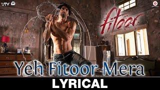 Yeh Fitoor Mera Lyrics Video | Fitoor | Aditya Roy Kapur, Katrina Kaif | Arijit Singh | Amit Trivedi