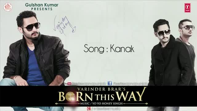 "KANAK - VARINDER BRAR & YO YO HONEY SINGH - From Album ""BORN THIS WAY"" - Latest Punjabi Song"