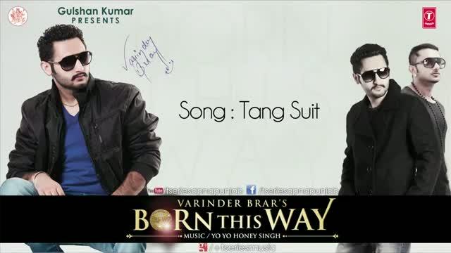 """TANG SUIT - YO YO HONEY SINGH & VARINDER BRAR - From Album """"BORN THIS WAY"""" - Latest Punjabi Song"""