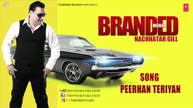 PEERHAN TERIYAN (Latest Punjabi Video Song) - BY NACHHATAR GILL - BRANDED HEERAN