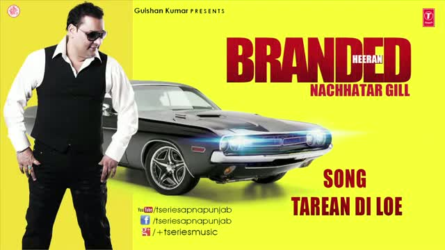 TAREYAN DI LOYE - BY NACHHATAR GILL FULL SONG - BRANDED HEERAN