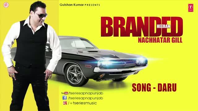 DARU (PUNJABI SONG) - BY NACHHATAR GILL - BRANDED HEERAN