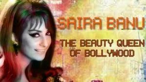 100 Years Of Bollywood - Saira Banu : The Beauty Queen Of Bollywood (Hindi Cinema)