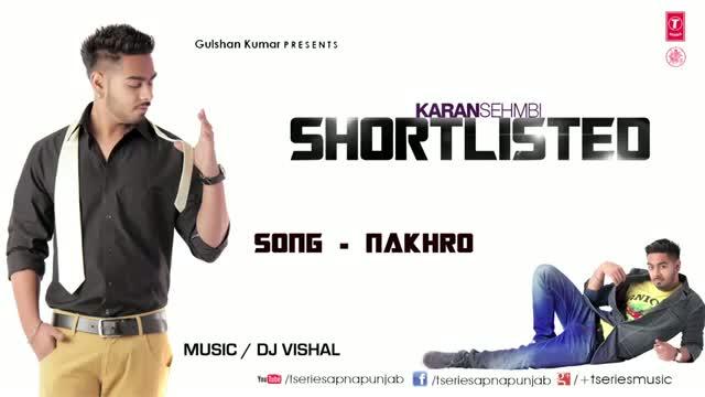 Karan Sehmbi Nakhro (Latest Punjabi Full Song 2013) - Shortlisted