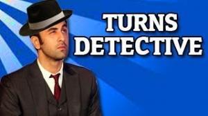 Ranbir Kapoor turns detective