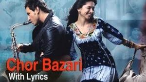 Chor Bazari Song With Lyrics Love Aaj Kal