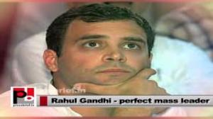 Rahul Gandhi - Good leader with commitment, always ready to learn more