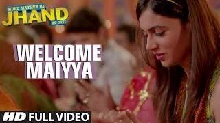 Welcome Maiyya (Full Video Song) - Kuku Mathur Ki Jhand Ho Gayi (2014)