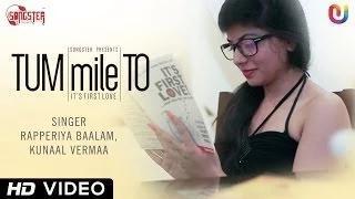 Tum Mile To - (New Hindi Song 2014) Kunaal Vermaa, Rapperiya Baalam - Full HD Video